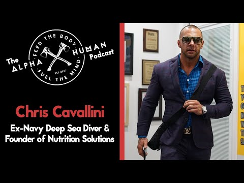 Chris Cavallini: Ex-Navy Deep Sea Diver & Founder of Nutrition Solutions - The Alpha Human Podcast
