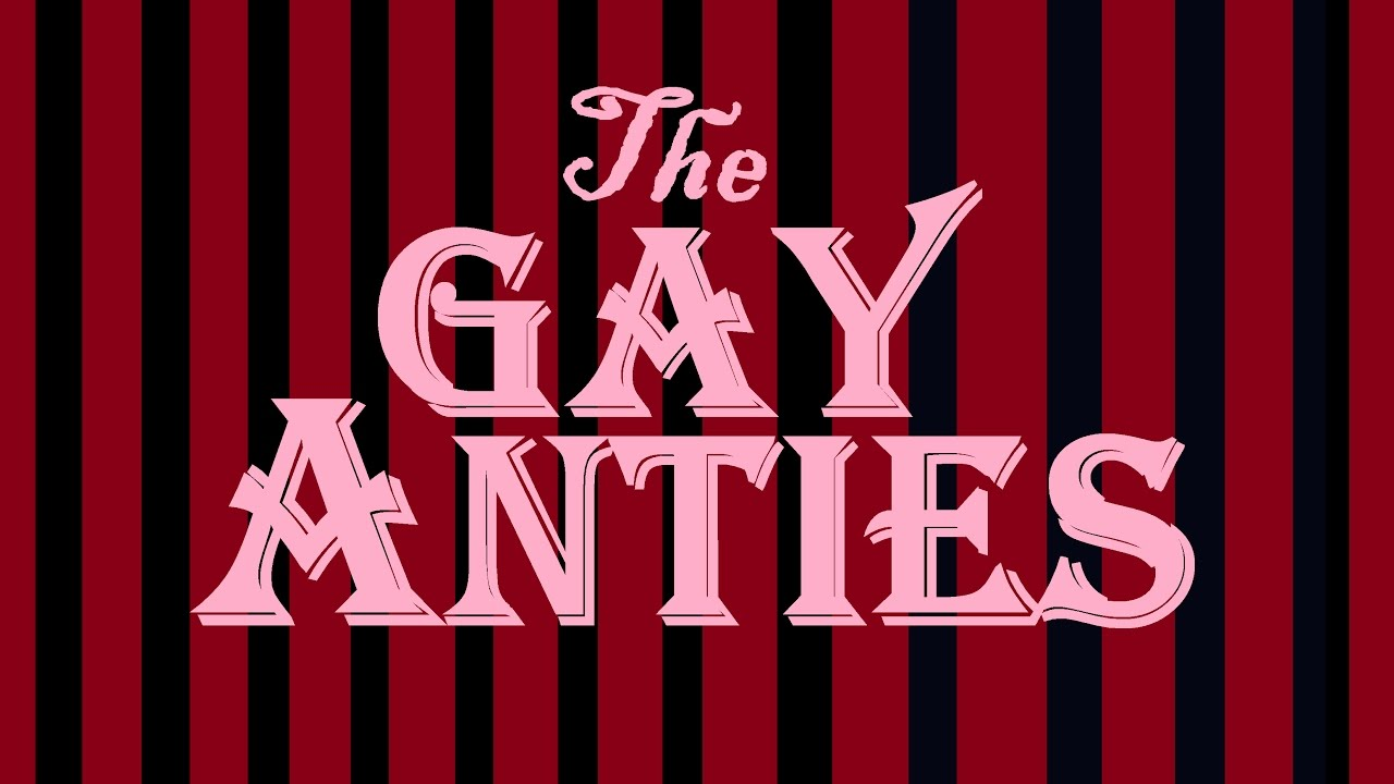 the gay anties