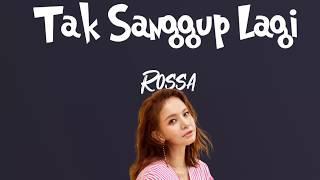 TAK SANGGUP LAGI - ROSSA [ Lirik Indonesia & Terjemahan Inggris ]