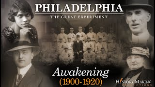 Awakening (1900-1920) - Philadelphia: The Great Experiment