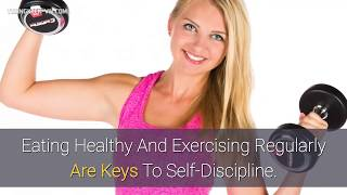 Eating healthy and exercising regularly are keys to self-discipline.