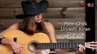 Mein Chali - Urvashi Kiran Sharma - Akki Shah - Music & Video