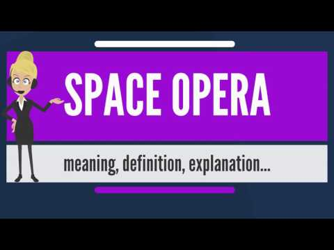 What is SPACE OPERA? What does SPACE OPERA mean? SPACE OPERA meaning, definition & explanation