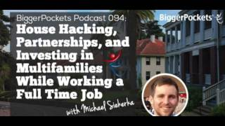House Hacking, Partnerships, And Investing In Multifamilies | BP Podcast 094
