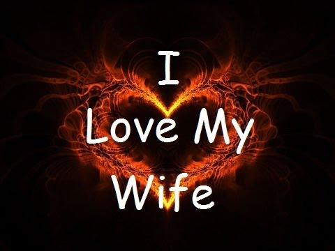 I Love You My Wife Youtube