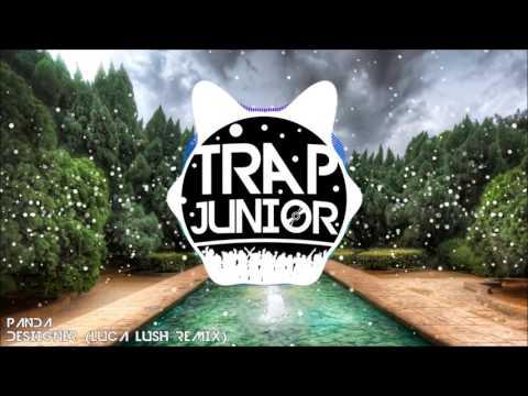 DESIIGNER - PANDA (LUCA LUSH REMIX) (Trap Remix)