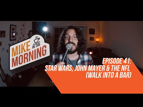 STAR WARS, John Mayer & the NFL | MIKE IN THE MORNING | ep 41