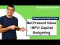 Net Present Value (NPV) Capital Budgeting | Managerial Accounting | CMA Exam | Ch 13 P 2