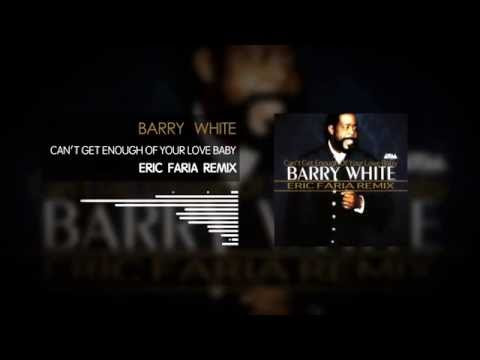 Barry White - Can't Get Enough Of Your Love Baby - Eric Faria Remix