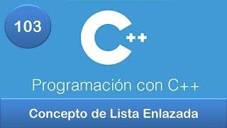 103. Programación en C++ || Listas || Concepto de Lista Enlazada