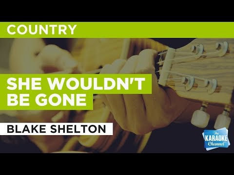 """She Wouldn't Be Gone in the Style of """"Blake Shelton"""" with lyrics (no lead vocal)"""