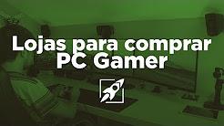 Melhores lojas para comprar um PC Gamer
