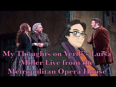 My Thoughts on Verdi's Luisa Miller Live from the Metropolitan Opera House