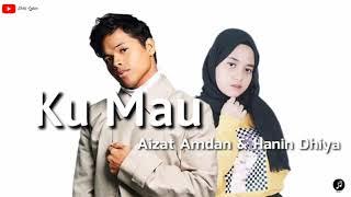 Aizat Amdan ft Hanin Dhiya ~ Ku Mau (lirik)
