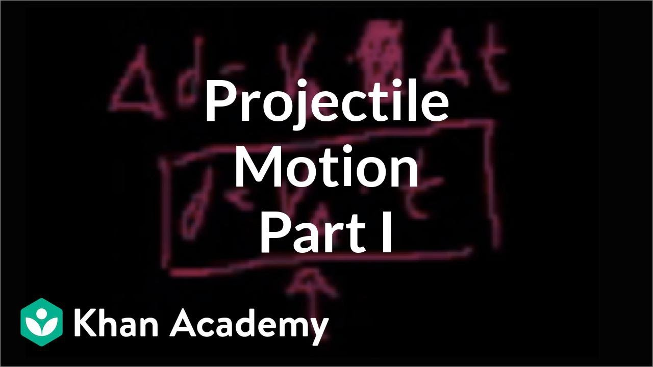 Projectile motion (part 1) (video) | Khan Academy