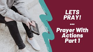LETS PRAY! ... Prayer With Actions , Part 1 | Pastor Brian Mahood