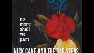 Watch Nick Cave  The Bad Seeds We Came Along This Road video