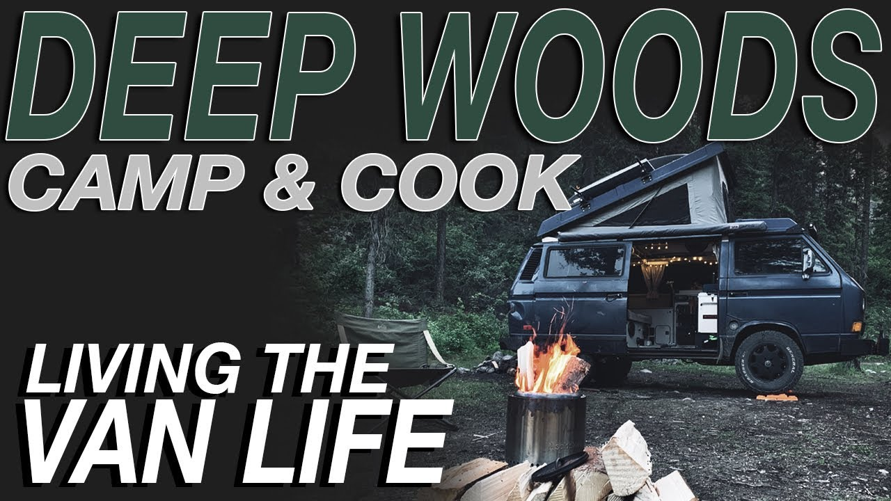Deep Woods Camping and Cooking - Living The Van Life