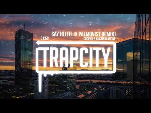 Codeko & Austin Mahone - Say Hi (Felix Palmqvist Remix) []