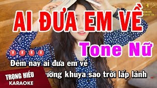 Karaoke Ai Đưa Em Về Tone Nữ Nhạc Sống | Trọng Hiếu
