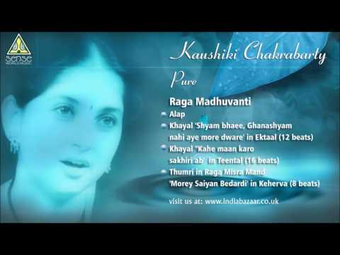 Kaushiki Chakrabarty: Pure , Raga Madhuvanti (Live in London)