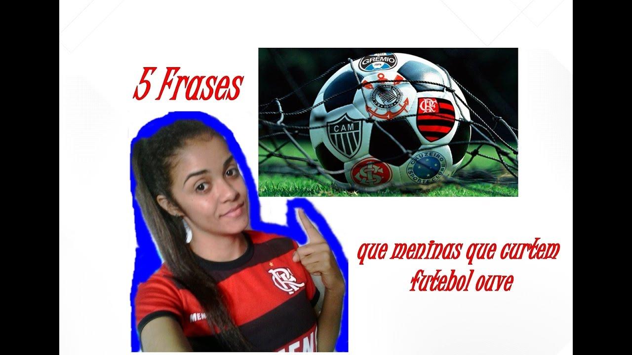 5 Frases Que As Meninas Que Curtem Futebol Ouvir Youtube
