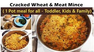 Bulgar Wheatdhalia & Meat Mince ( for toddler, kids & family )  Easy 1-POT meal for ALL