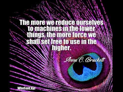 Anna C. Brackett: The more we reduce ourselves to machines in the lo......