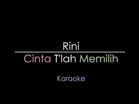 Rini Idol - Cinta T'lah Memilih (Karaoke)