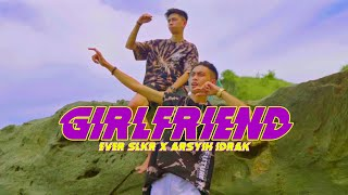 Ever Slkr - Girlfriend Ft. Arsyih Idrak ( Official Music Video )