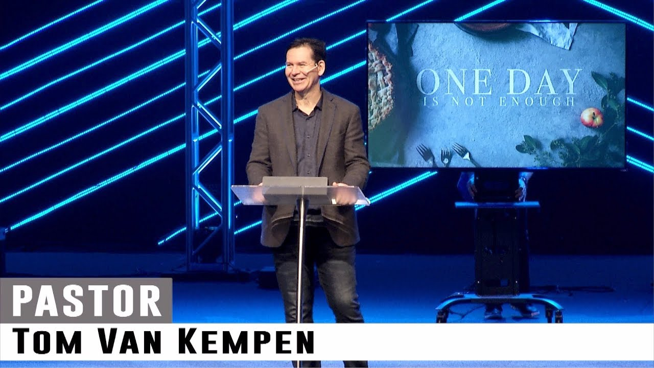 One Day Is Not Enough Pastor Tom Van Kempen