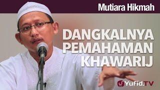 Download Video Mutiara Hikmah: Dangkalnya Pemahaman Khawarij - Ustadz Badrusalam, Lc. MP3 3GP MP4