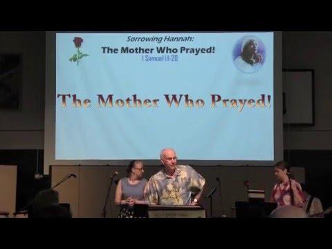 2016-05-08 Sorrowing Hannah: The Mother Who Prayed (1 Samuel 1:1-20)