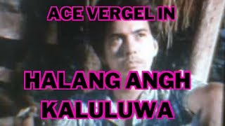 HALANG ANG KALULUWA  - FULL MOVIE - ACE VERGEL COLLECTION