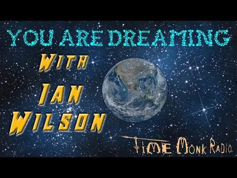 You Are Dreaming with Ian Wilson ~ Time Monk Radio Network