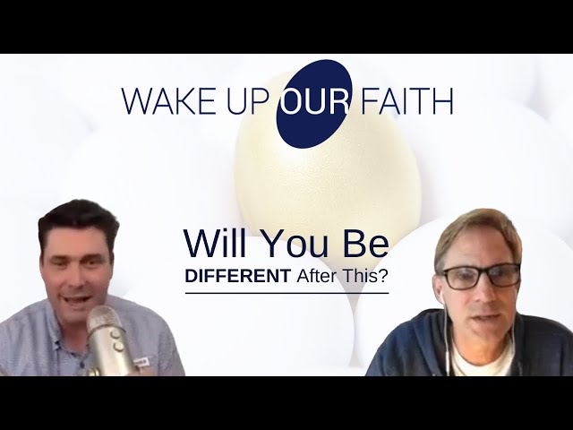How Will You Be Different After This?   Wake Up Our Faith   April 17th