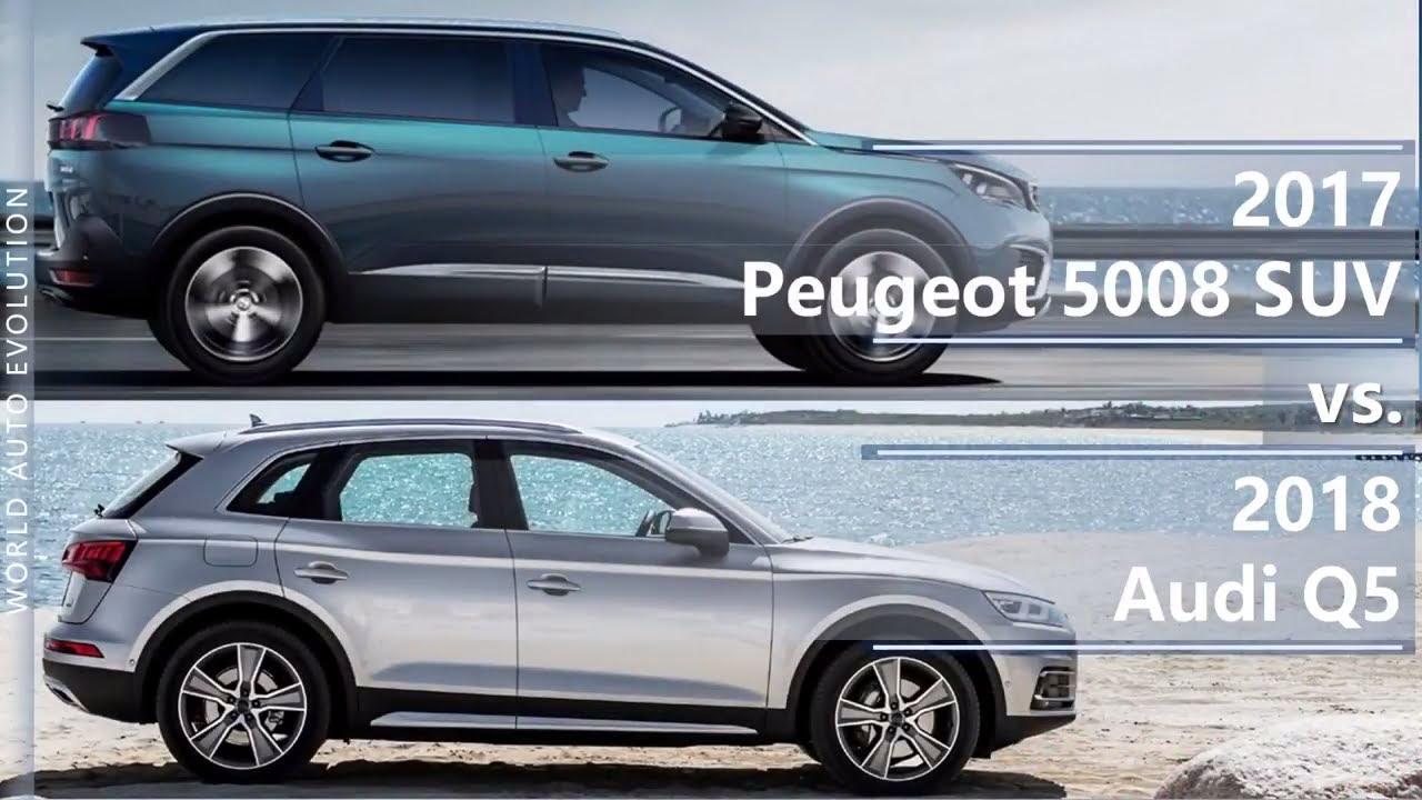 2017 Peugeot 5008 Suv Vs 2018 Audi Q5 Technical Comparison