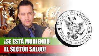 ¡SE ESTÁ MURIENDO EL SECTOR SALUD! - EL PULSO DE LA REPÚBLICA