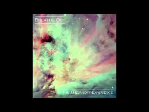 The JJ Evanoff Experience - Breathe Out [HQ]
