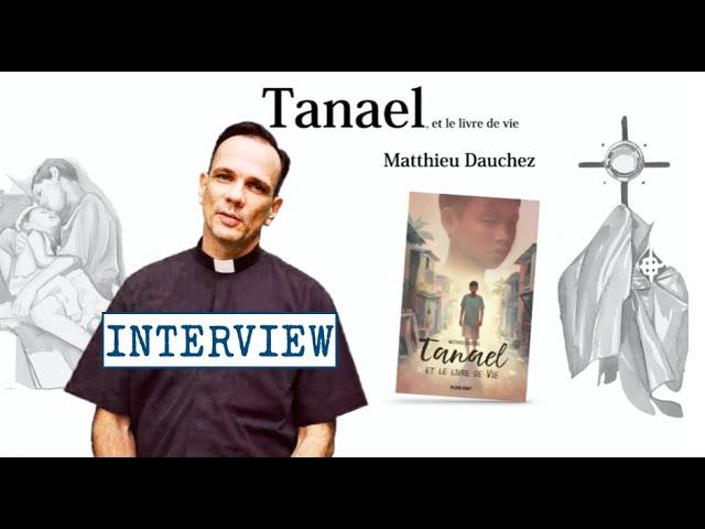 TANAEL et le livre de vie - Interview du P. Matthieu Dauchez