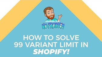 Shopify Variant Limit 99 - SOLVED (Shopify Advanced)