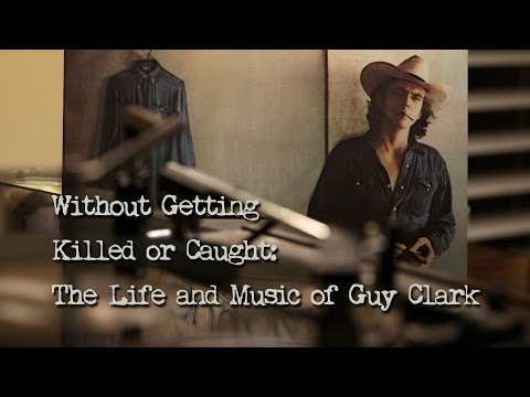 Without Getting Killed or Caught: The Life and Music of Guy Clark