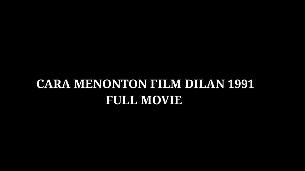 Download DILAN 1991 ( CARA MENONTON FILM DILAN 1991 FULL MOVIE & KUALITAS HD )