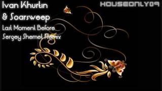 Ivan Khurtin & Soarsweep - Last Moment Before (Sergey Shemet Remix)