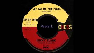 Lucky Clark - Let me be the fool
