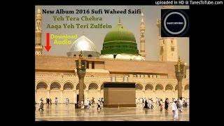 Yeh Tera Chehra Aaqa Yeh Teri Zulfein | New Album 2016 - Sufi Waheed Saifi