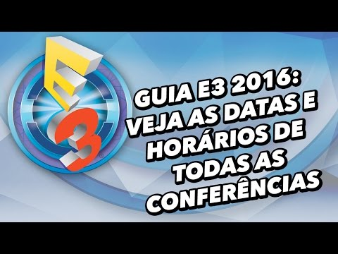 Guia E3 2016: Veja as datas e horários de todas as conferências - TecMundo Games