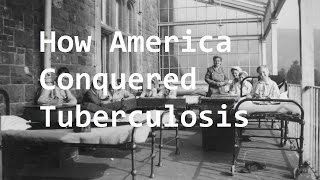 How America Fought and Conquered it's Deadliest Disease  - Tuberculosis   (Full Documentary)