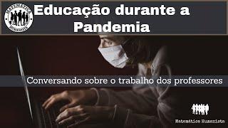Educação durante a Pandemia: conversando sobre o trabalho dos professores.