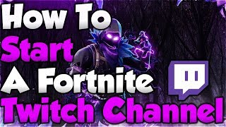 How To Start A Fortnite Twitch Channel! - For FREE!!
